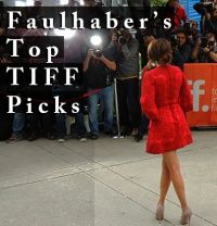 Faulhaber Communications | Public Relations Agency Toronto - THE F-DRIVE - Faulhaber's Top TIFF Picks