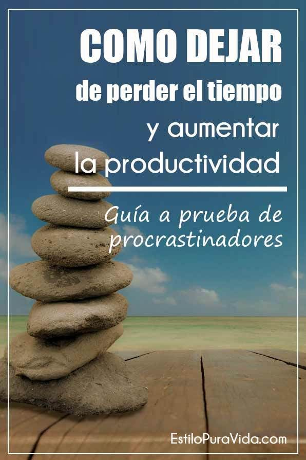 Como Dejar de Perder el #Tiempo y Aumentar tu #Productividad - Guía a Prueba de Procrastinadores
