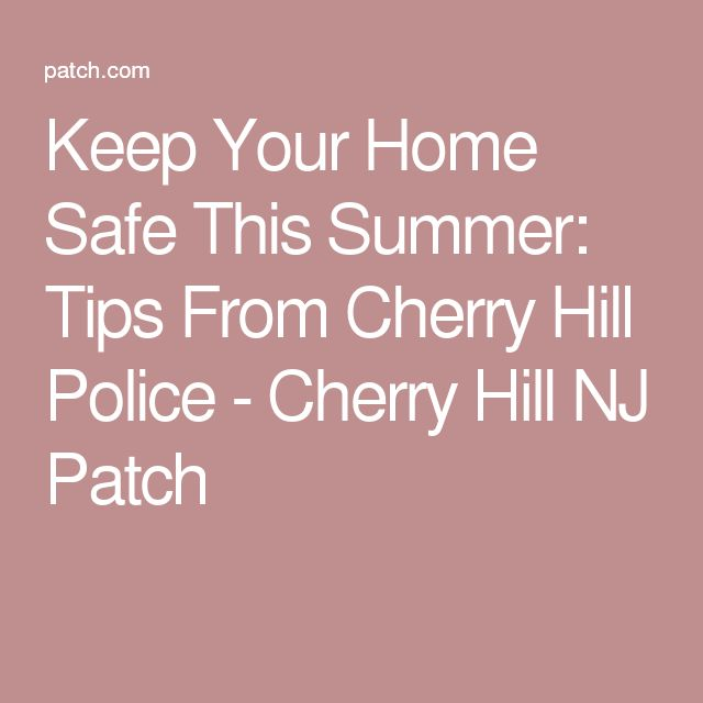 Keep Your Home Safe This Summer: Tips From Cherry Hill Police - Cherry Hill NJ Patch