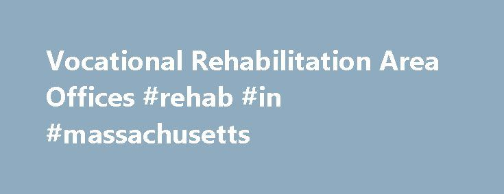 Vocational Rehabilitation Area Offices #rehab #in #massachusetts http://wisconsin.nef2.com/vocational-rehabilitation-area-offices-rehab-in-massachusetts/  # Vocational Rehabilitation Area Offices The Downtown Boston Area Office serves the following communities: Allston, Back Bay, Beacon Hill, Boston, Brighton, Brookline, Charlestown, Chelsea, Dedham, Dorchester, East Boston, Jamaica Plain, Kenmore Square, North End, Revere, Roslindale, South Boston, West End, West Roxbury and Winthrop. This…