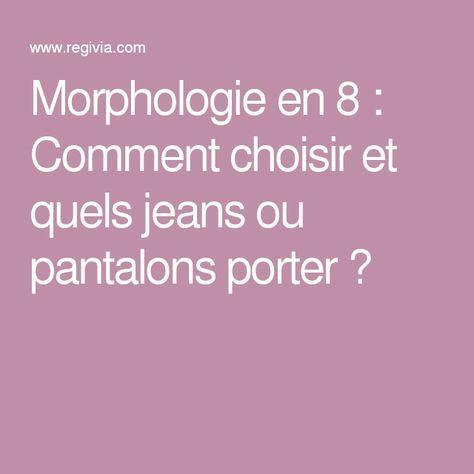 Morphologie en 8 : Comment choisir et quels jeans ou pantalons porter ?                                                                                                                                                     Plus