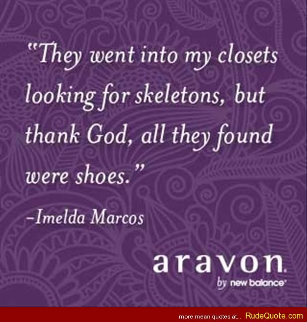 1677 best Quotes images on Pinterest | Video picture, Rude ... Imelda Marcos Shoes Quote