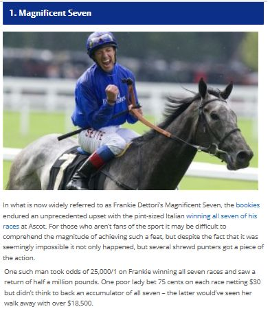 #Gambling I #Horseracing - Interesting facts about a Legend #Jockey Frankie Dettori (Lanfranco) - (born 15 December 1970) is an Italian horse racing jockey in the United Kingdom. Dettori has been Champion Jockey on three occasions and has ridden the winners of more than 500 Group races. His most celebrated achievement was riding all seven winners on British Champions' Day at #Ascot in 1996. He is the son of the jockey Gianfranco #Dettori (prolific winner in Italy)