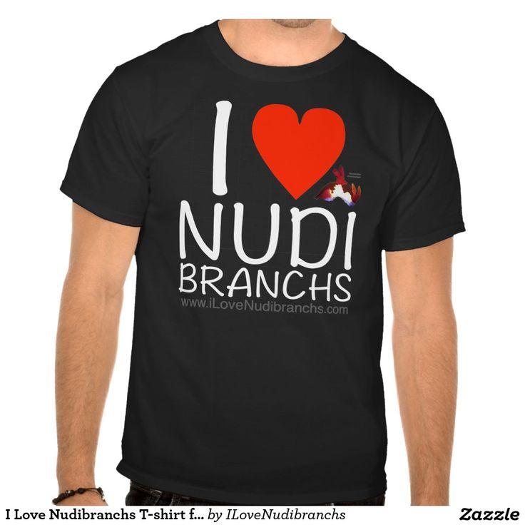 I Love Nudibranchs T-shirt for men #nudibranch #iLoveNudibranchs #shirt #Tshirt @zazzle @iLoveNudibranchs