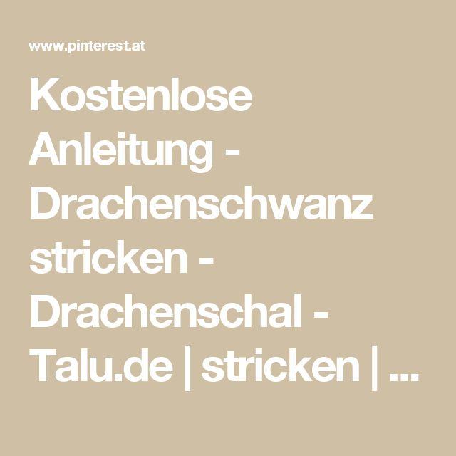 Kostenlose Anleitung - Drachenschwanz stricken - Drachenschal - Talu.de | stricken | Pinterest