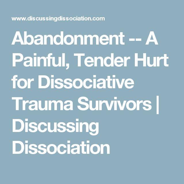 Abandonment -- A Painful, Tender Hurt for Dissociative Trauma Survivors | Discussing Dissociation