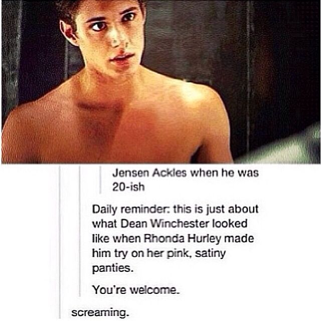 Jensen ackles when he was 20. Oh my gosh I desperately want an episode in which Dean runs into Rhonda Hurley