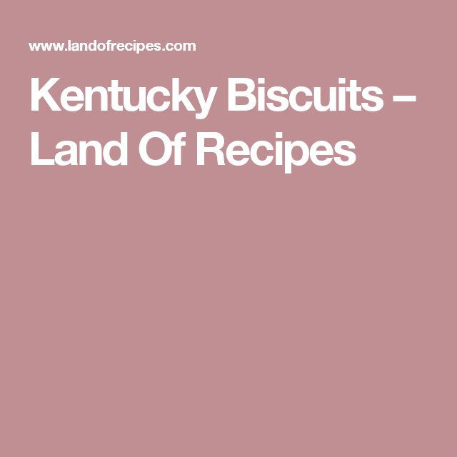 Kentucky Biscuits – Land Of Recipes