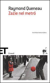 Zazie nel metró - Raymond Queneau - 283 recensioni su Anobii