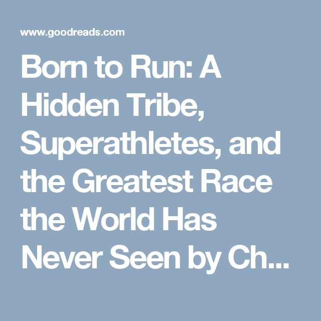 Born to Run: A Hidden Tribe, Superathletes, and the Greatest Race the World Has Never Seen by Christopher McDougall — Reviews, Discussion, Bookclubs, Lists