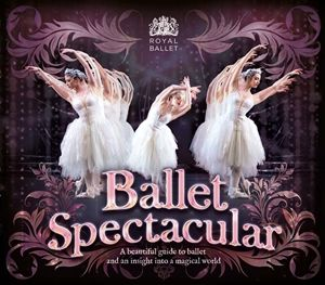 Ballet Spectacular: In association with The Royal Ballet by Lisa Miles. Hardie Grant BooksKids & Young Adult. Hardie Grant Publishing.