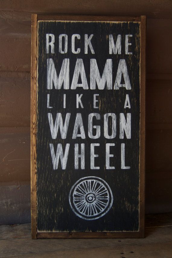 200 Best Images About Rock Me Mama Like A Wagon Wheel On