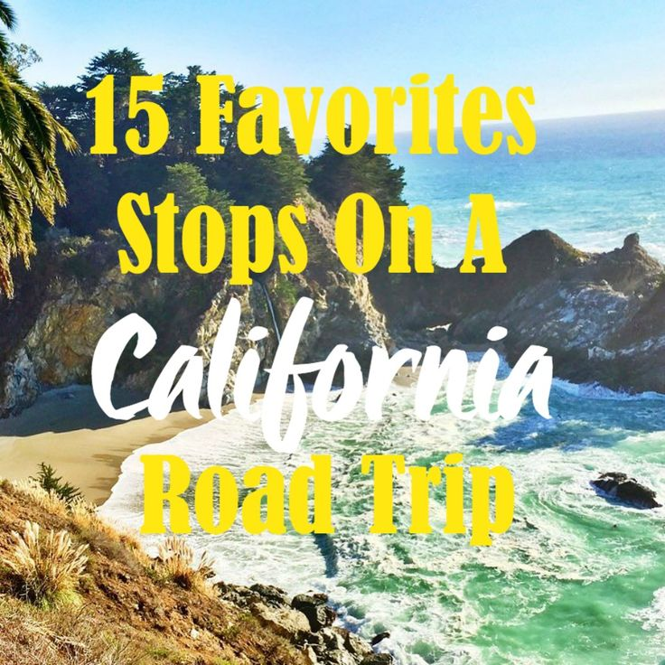 California Road Trip The Best 15 Places To Stop On Coast