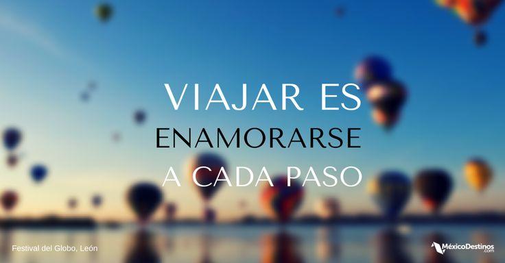 5. Viajar es enamorarse a cada paso. Foto: Festival del Globo, León #FrasesViajeras #FestivalDelGlobo