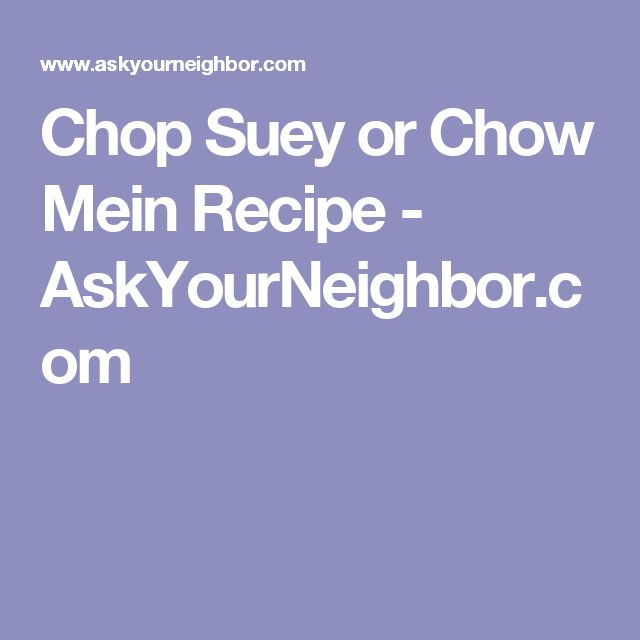 Chop Suey or Chow Mein Recipe - AskYourNeighbor.com