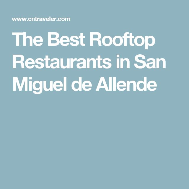 The Best Rooftop Restaurants in San Miguel de Allende
