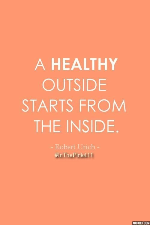 """A healthy outside starts from the inside""  Robert Urich  #InThePink411"