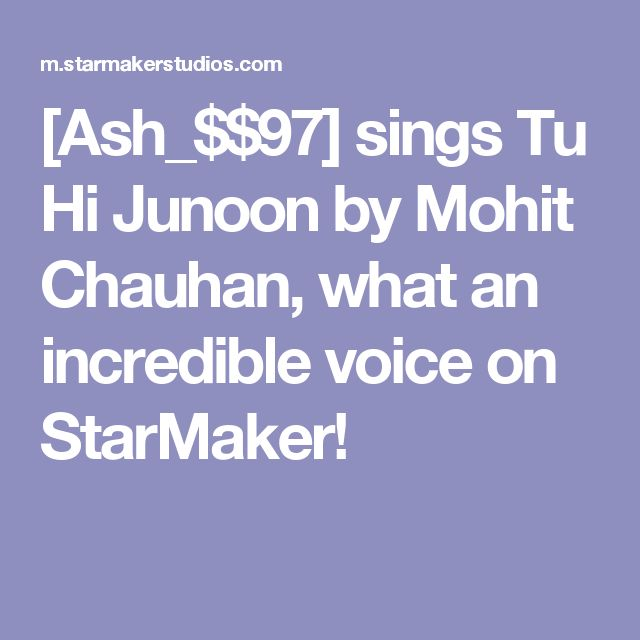 [Ash_$$97] sings Tu Hi Junoon by Mohit Chauhan, what an incredible voice on StarMaker!