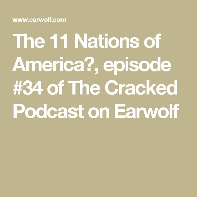 The 11 Nations of America?, episode #34 of The Cracked Podcast on Earwolf