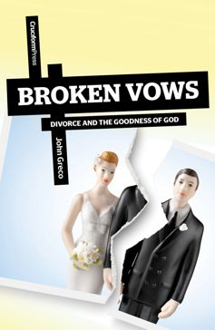 Broken Vows: Divorce and the Goodness of God by John Greco