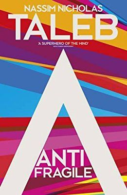 Antifragile: Things that Gain from Disorder   Nassim Taleb