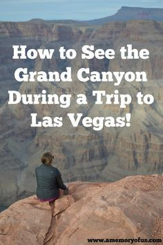 How to See the Grand Canyon when you are Las Vegas! | Quick and Easy Trips to the Grand Canyon | Grand Canyon Vacation Tips | Things to do in Las Vegas | A Memory of Us