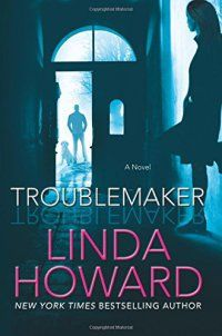 Troublemaker: A Novel - Troublemaker: A Novel by Linda Howard 62418971 A thrilling, fast-paced novel of romantic suspense from sensational New York Times and USA Today bestselling author Linda Howard. For Morgan Yancy, an operative and team leader in a paramilitary group, nothing comes before his job. But when he's a... - http://lowpricebooks.co/troublemaker-a-novel/