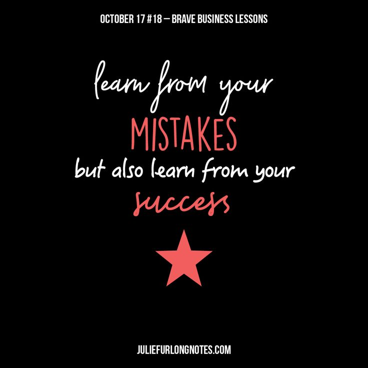 Are you human? Then you are going to make mistakes. Learn from what went wrong, pick yourself up, and drive forward into success!