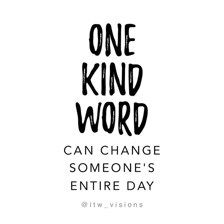 one kind word can change someone's entire day, motivational quote ...