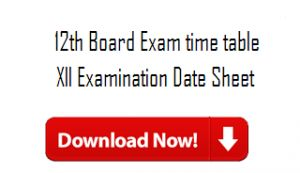 12th Time Table 2017, Download 12th Exam Date sheet, RBSE, MPBSE, UP Board, RBSE, Maharashtra, Bihar Board, JAC, Inter time table, 12th Scheme, routine PDF.
