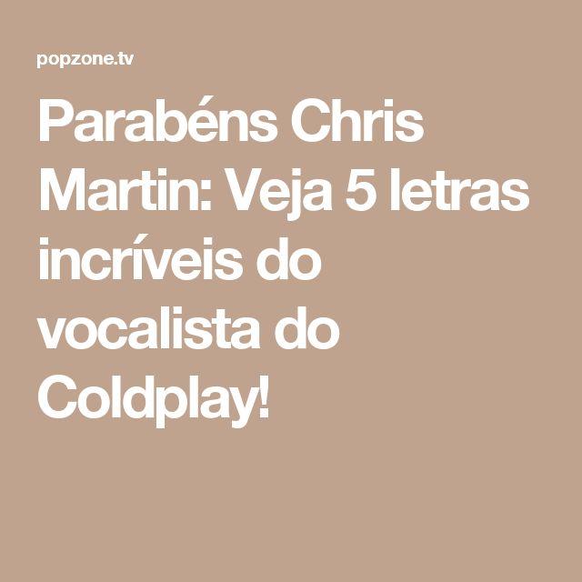 Parabéns Chris Martin: Veja 5 letras incríveis do vocalista do Coldplay!