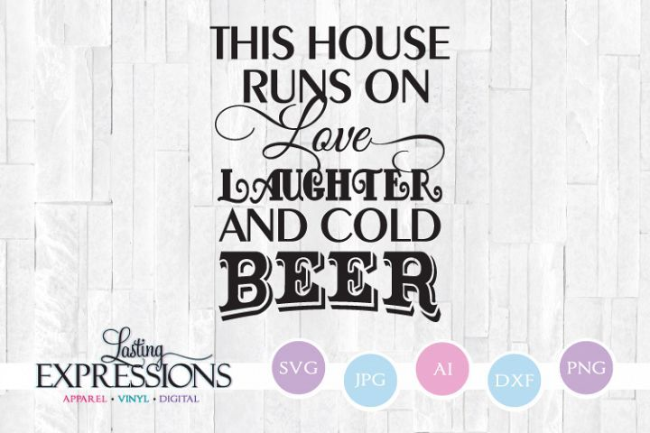 Download This house runs on love laughter beer // SVG Quote Design ...