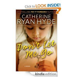 Don't Let Me Go by Catherine Ryan Hyde....very touching story