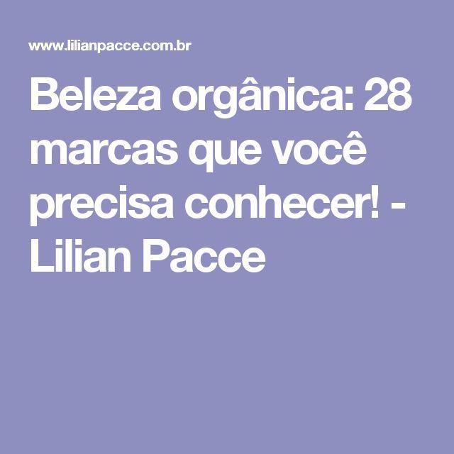 Beleza orgânica: 28 marcas que você precisa conhecer! - Lilian Pacce