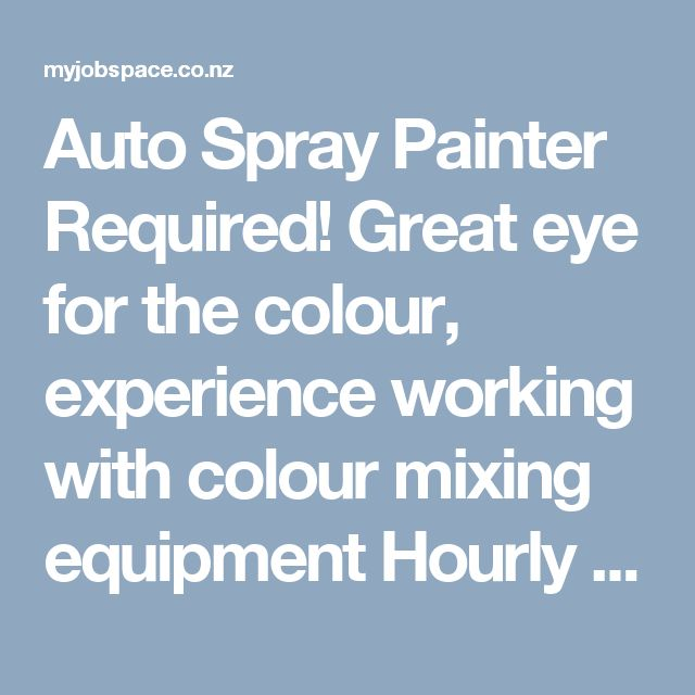 Auto Spray Painter Required! Great eye for the colour, experience working with colour mixing equipment Hourly rate from $22/per hour depending on experience up to 25.50