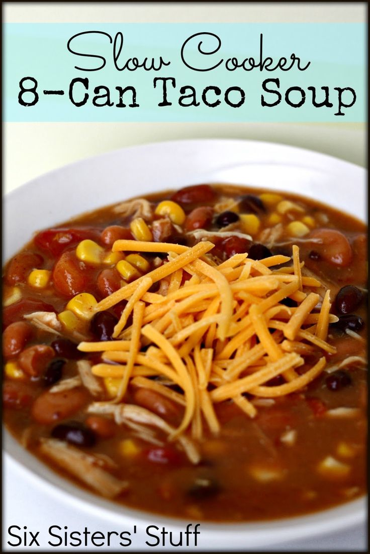 Slow cooker 8 Can Taco Soup - use black beans, kidney beans, diced tomatoes, stewed tomatoes, corn, red enchilada sauce, chicken broth, tomato soup, and frozen chicken breasts