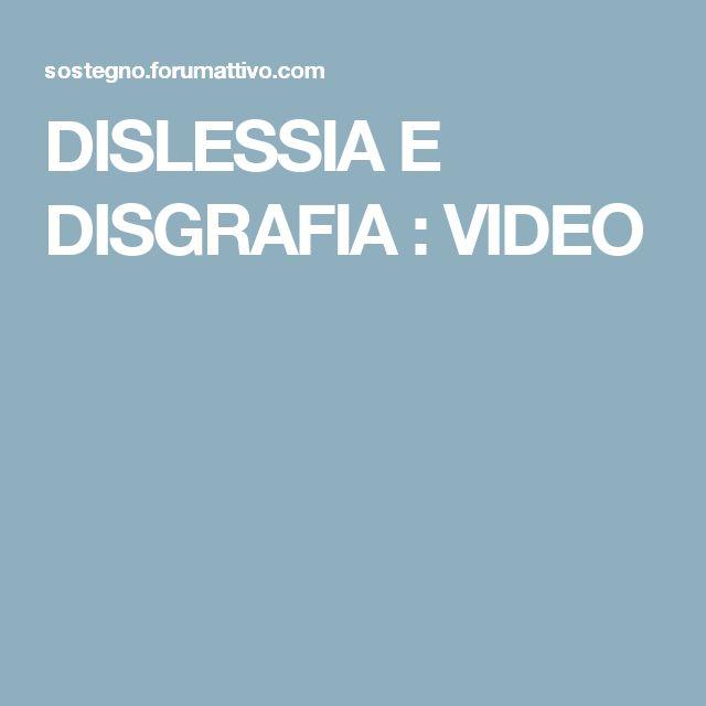 DISLESSIA E DISGRAFIA : VIDEO