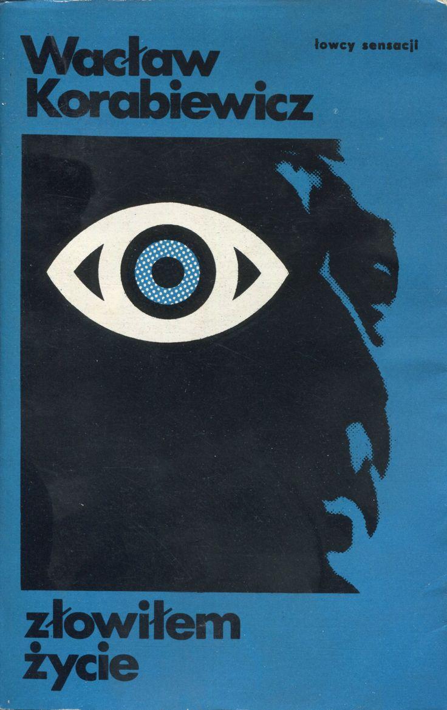 """""""Złowiłem życie"""" Wacław Korabiewicz Cover by Wojciech Freudenreich Book series Łowcy Sensacji Published by Wydawnictwo Iskry 1973, 1977"""