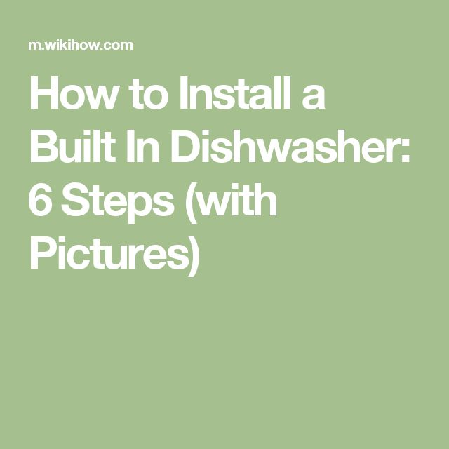 How to Install a Built In Dishwasher: 6 Steps (with Pictures)