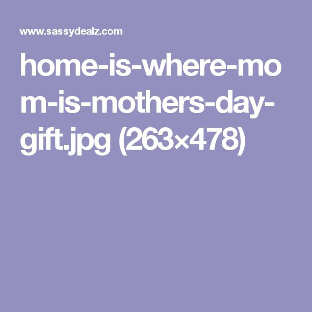 home-is-where-mom-is-mothers-day-gift.jpg (263×478)
