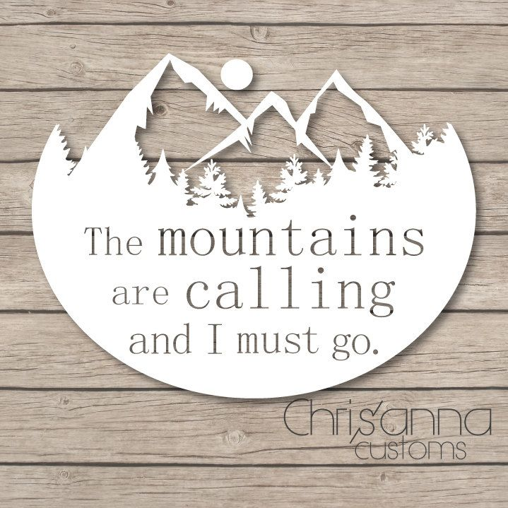 The Mountains are calling and I must go Decal Sticker by Chrisannacustoms on Etsy