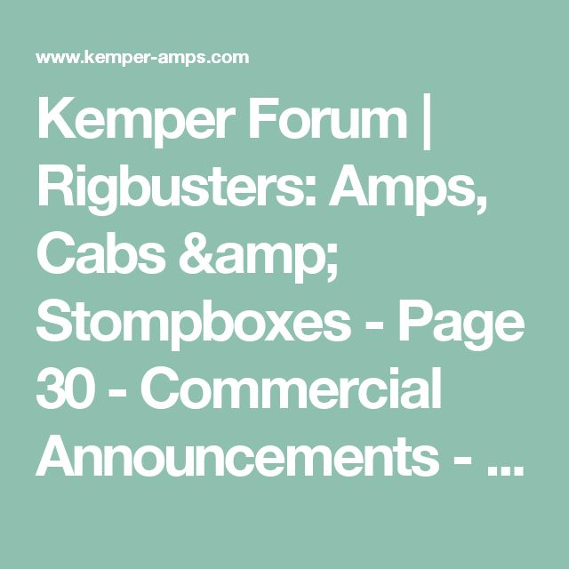 Kemper Forum | Rigbusters: Amps, Cabs & Stompboxes - Page 30  - Commercial Announcements - Kemper Profiler User Forum