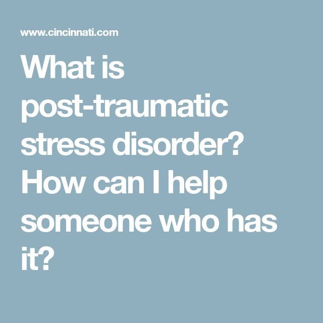 What is post-traumatic stress disorder? How can I help someone who has it?