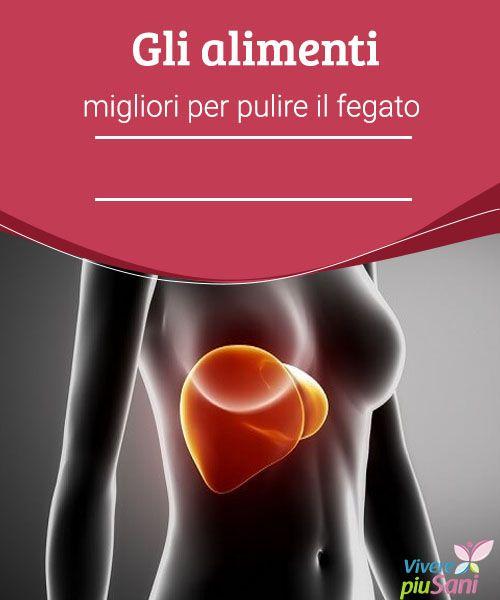 Gli alimenti migliori per pulire il fegato Gli alimenti adatti per pulire il fegato.