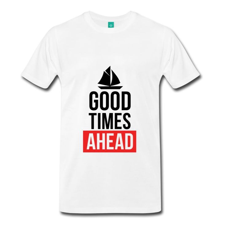 Good Times Ahead - Inspirational Cool Quote on your t-shirt, bag or cup. http://shop.spreadshirt.com/InspirationalQuotesEveryday/good+times+ahead-A105041091