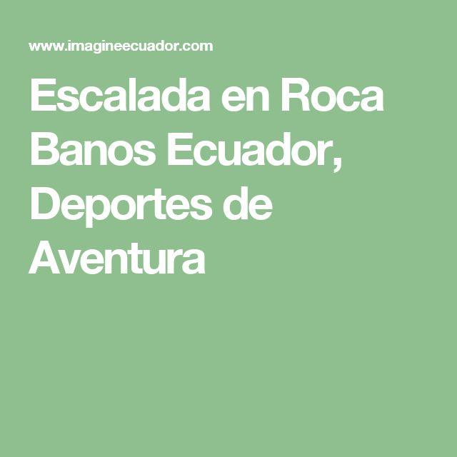Escalada en Roca Banos Ecuador, Deportes de Aventura