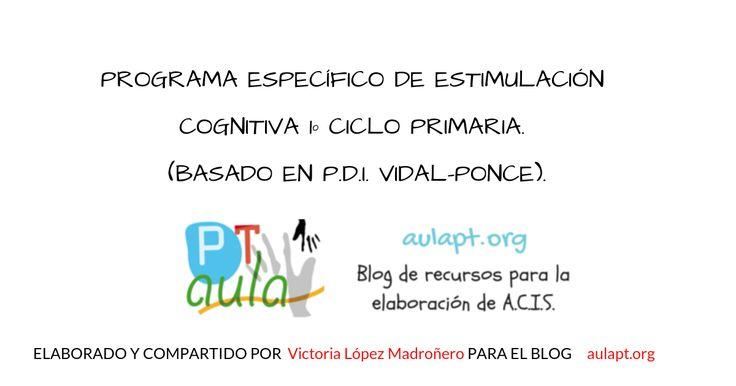 PROGRAMA ESPECÍFICO DE ESTIMULACIÓN COGNITIVA 1º CICLO PRIMARIA. (BASADO EN P.D.I. VIDAL-PONCE)