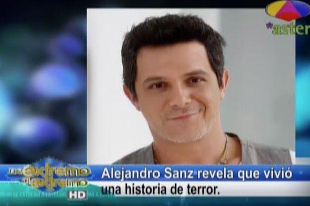 Farándula Extrema: Alejandro Sanz Revela Que Vivió Una Historia De Terror #Video