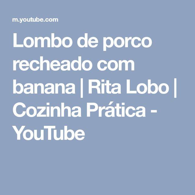 Lombo de porco recheado com banana   Rita Lobo   Cozinha Prática - YouTube