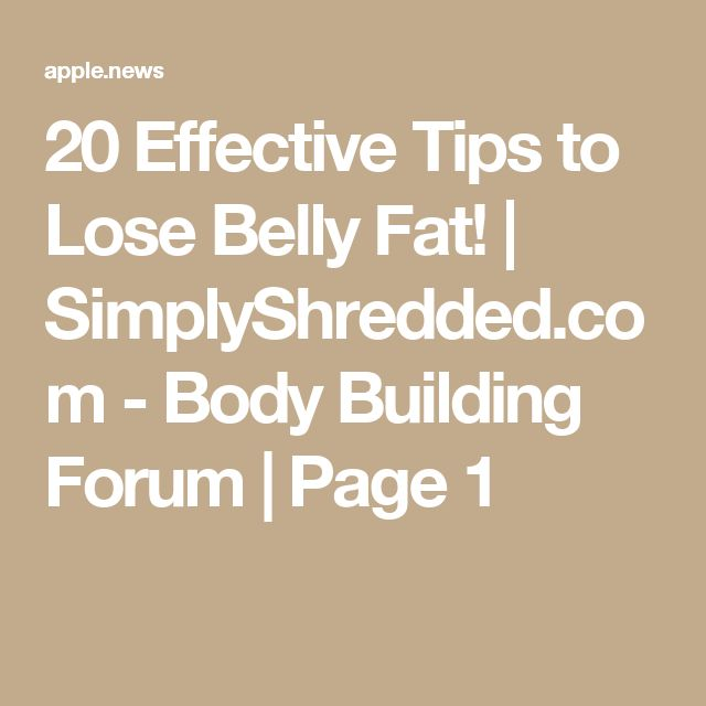 20 Effective Tips to Lose Belly Fat! | SimplyShredded.com - Body Building Forum | Page 1